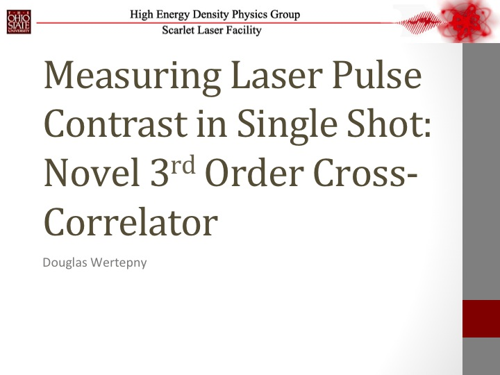 Measruing Laser Pulse Contrast in Single Shot: Novel 3rd Order Cross-Correlator presentation cover slide.